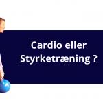 cardio eller styrketræning til vægttab?